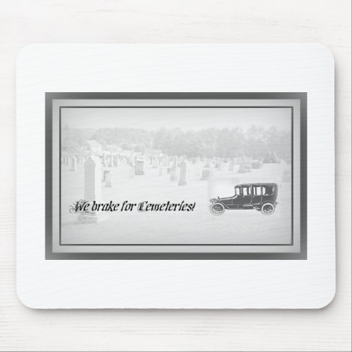 We brake for cemeteries! mouse pad