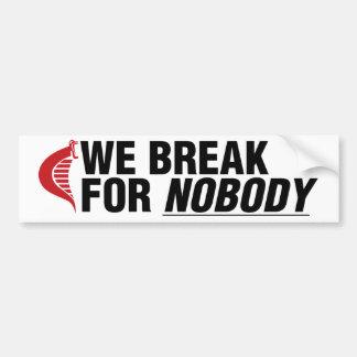 We Break For Nobody (white sticker) Bumper Sticker