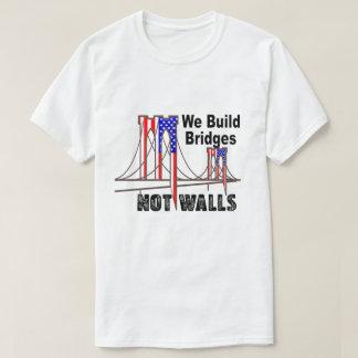 We Build Bridges Not Walls Anti Trump T-Shirt