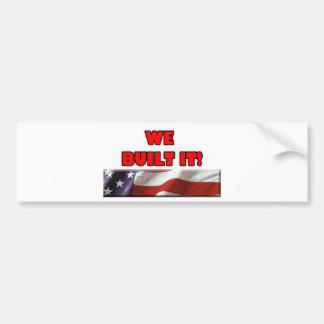 We Built It America Car Bumper Sticker