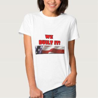 We Built It America Tshirt