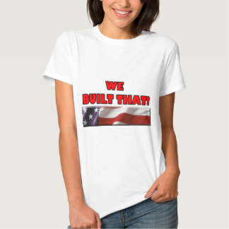 We Built That! w/ American Flag, Tee Shirt