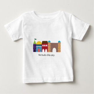 We Built This City Baby T-Shirt