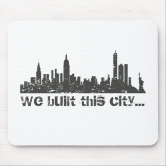 We Built This City... (New York) Mouse Pad