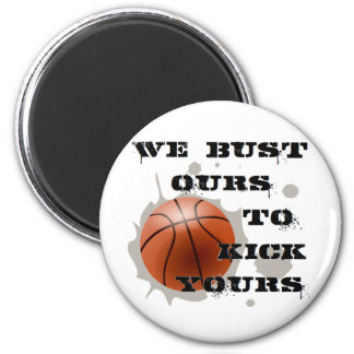 We Bust Ours to Kick Yours 2 Inch Round Magnet