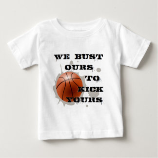 We Bust Ours to Kick Yours Baby T-Shirt