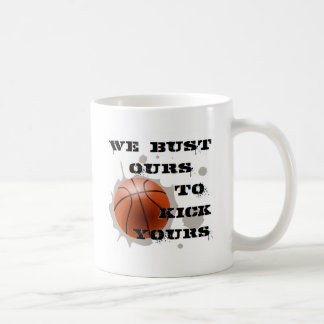We Bust Ours to Kick Yours Coffee Mug