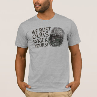 We Bust Ours to Kick Yours! Football T-Shirt