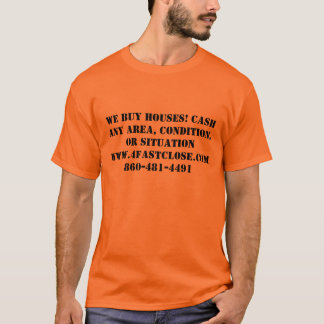 We Buy Houses! Cash Any Area, Condition, or Sit... T-Shirt