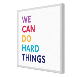 We Can Do Hard Things Canvas Wrapped Print Gallery Wrapped Canvas