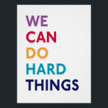 "We Can Do Hard Things Momastery Print<br><div class=""desc"">Display the Momastery tenet ""We Can Do Hard Things"" with this customizable print.  Use the options on the right to change the size and paper type of the poster.</div>"