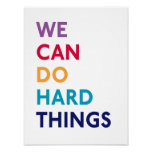 We Can Do Hard Things Momastery Print<br><div class='desc'>Display the Momastery tenet &quot;We Can Do Hard Things&quot; with this customizable print.  Use the options on the right to change the size and paper type of the poster.</div>