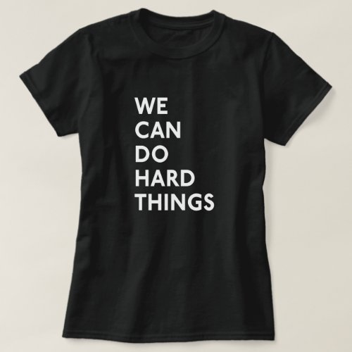 We Can Do Hard Things T_Shirt