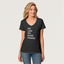 We Can Do Hard Things V-Neck T-Shirt