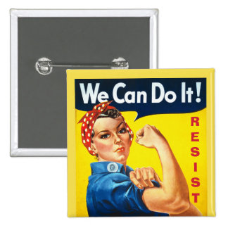 We Can Do It - Rosie the Riveter - Resist Pinback Button