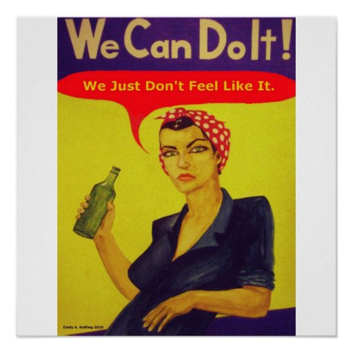 We Can Do It!  We Just Don't Feel Like It Print