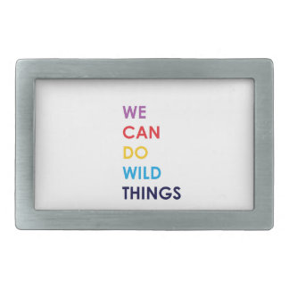 We Can Do Wild Things Belt Buckle