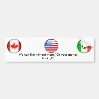 We can live without them. bumper sticker