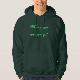 We can not eat money Hooded Sweatshirt