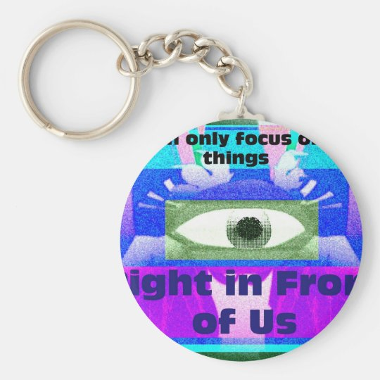 we can only focus on the things right in front keychain