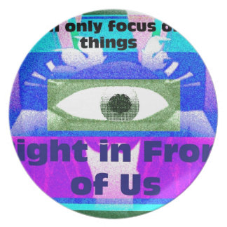 we can only focus on the things right in front plate