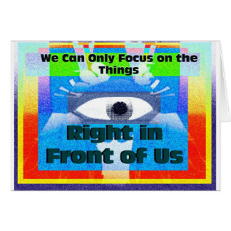 We can only focus on things in front of us card