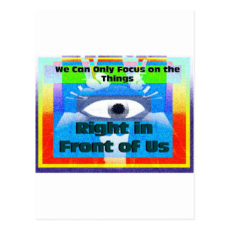 We can only focus on things in front of us postcard