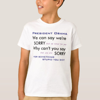 We can say we're , SORRY, that we voted for you... T-Shirt