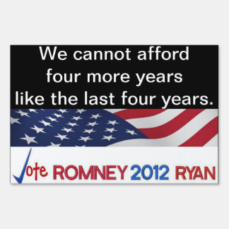 We cannot afford four more years Yard Sign