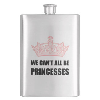 We Cannot All Be Princesses Crown Funny Flask