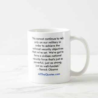 """We cannot continue to rely only on our militar... Classic White Coffee Mug"