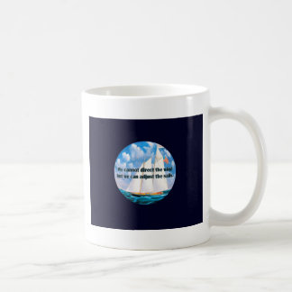 We cannot direct the wind but coffee mug