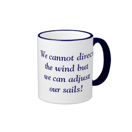 We cannot direct the wind but we can adjust our sa coffee mugs