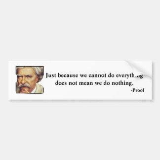 We cannot do everything bumper sticker
