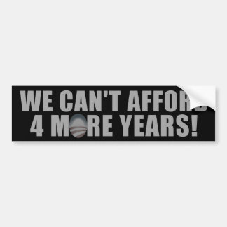 We Can't afford 4 more years - Anti Barack Obama Bumper Sticker
