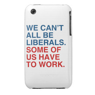 WE CAN'T ALL BE LIBERALS, SOME OF US HAVE TO WORK. iPhone 3 Case-Mate CASE