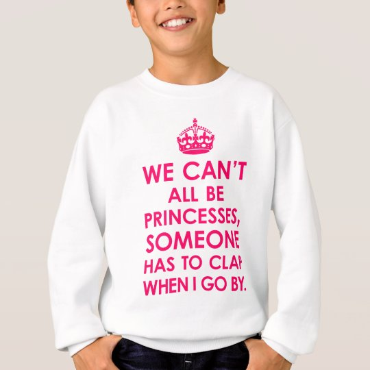 We Can't All Be Princesses Girls Sweatshirt