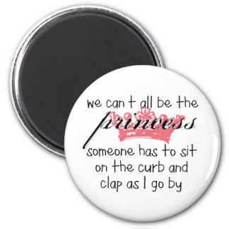 We Can't All Be the Princess Fridge Magnets