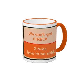 We Can't Get Fired Coffee Mug