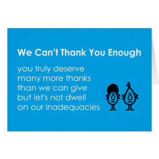 We Can't Thank You Enough - a funny thank-you poem Card