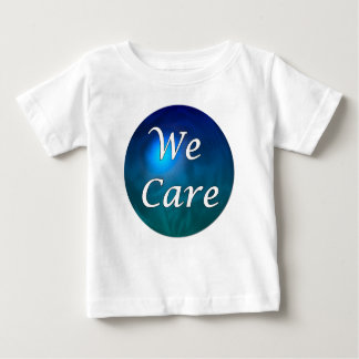 """We Care""- show you care, for any reason! Baby T-Shirt"