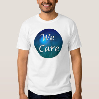 """""""We Care""""- show you care, for any reason! Tshirts"""
