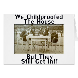 We Childproofed The House But They Still Get In! Greeting Card