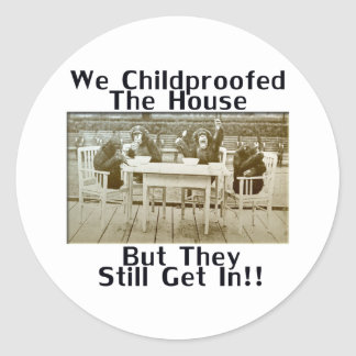 We Childproofed The House But They Still Get In! Classic Round Sticker