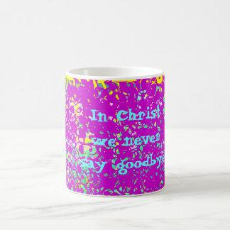 We Christ we never say goodbye Coffee Mug