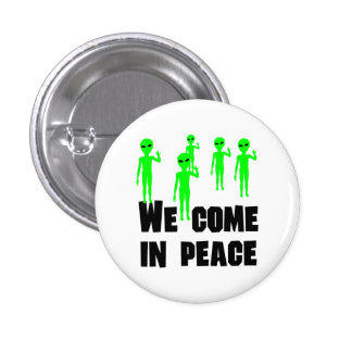 We Come In Peace Buttons