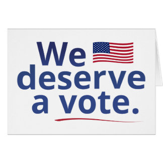 We Deserve a Vote (with American flag) Card