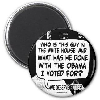 We deserve better from Barack Obama Gear Fridge Magnet