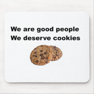 We Deserve Cookies. Mouse Pad