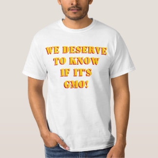 We Deserve to Know if it's GMO! Custom! T Shirt